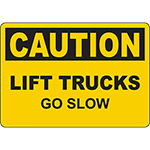 CAUTION Lift Trucks Go Slow Sign