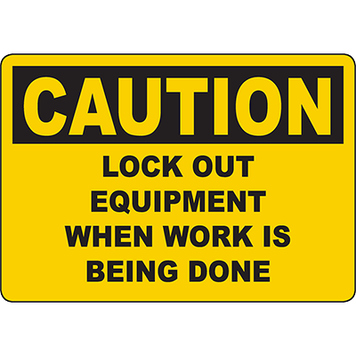 CAUTION Lock Out Equipment When Work Is Being Done Sign