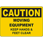 CAUTION Moving Equipment Keep Hands & Feet Clear Sign