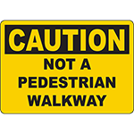 CAUTION Not A Pedestrian Walkway Sign