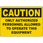 CAUTION Only Authorized Personnel Allowed To Operate Sign