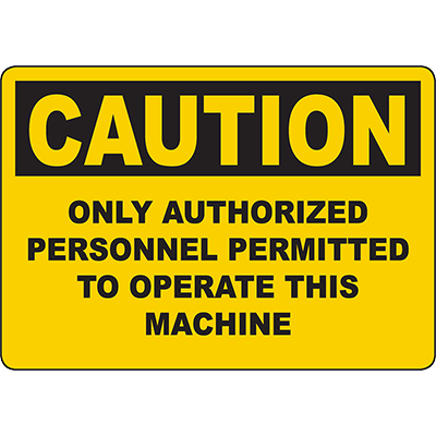 CAUTION Only Authorized Personnel Permitted To Operate Sign