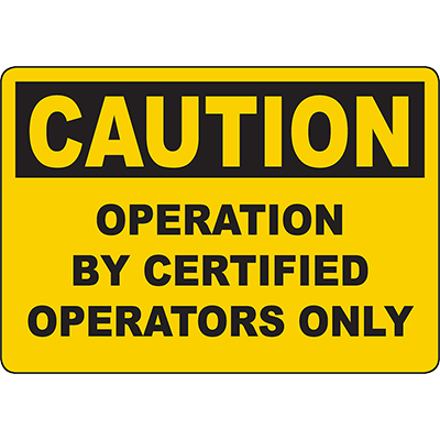 CAUTION Operation By Certified Operators Only Sign