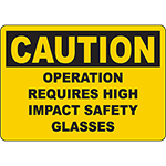 CAUTION Operation Requires High Impact Safety Glasses Sign