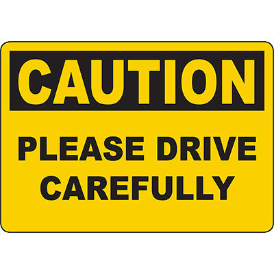 CAUTION Please Drive Carefully Sign