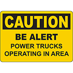 CAUTION Be Alert Power Trucks Operating In Area Sign