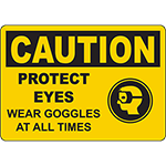 CAUTION Protect Eyes Wear Goggles At All Times Sign