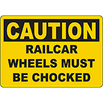 CAUTION Railcar Wheels Must Be Chocked Sign