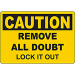 CAUTION Remove All Doubt Lock It Out Sign