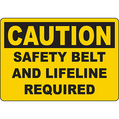 CAUTION Safety Belt And Lifeline Required Sign