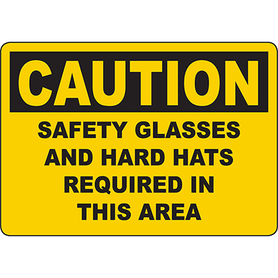 CAUTION Safety Glasses And Hard Hats Required In This Area Sign