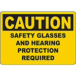 CAUTION Safety Glasses And Hearing Protection Required Sign