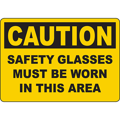 CAUTION Safety Glasses Must Be Worn In This Area Sign
