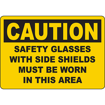 CAUTION Glasses With Side Shields Must Be Worn Sign