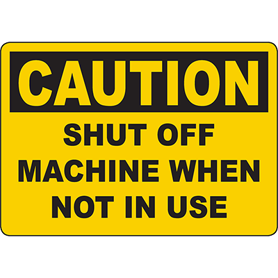 CAUTION Shut Off Machine When Not In Use Sign