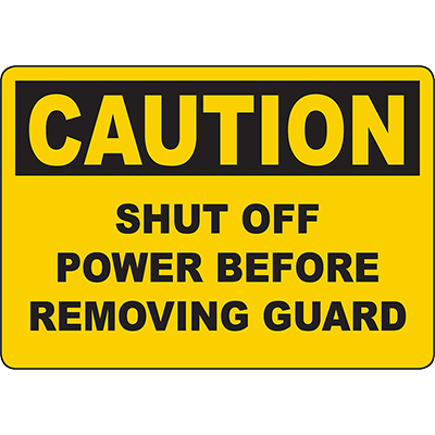 CAUTION Shut Off Power Before Removing Guard Sign
