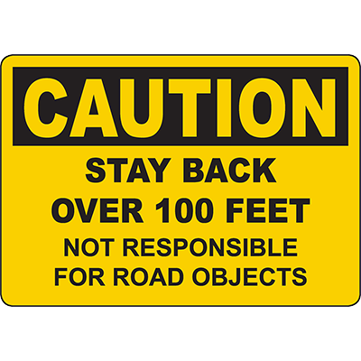 CAUTION Stay Back Over 100 Feet Not Responsible For Road Objects Sign