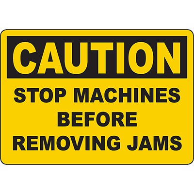 CAUTION Stop Machines Before Removing Jams Sign