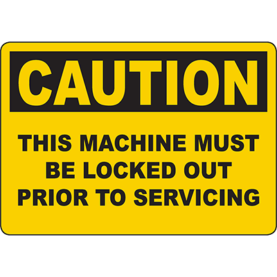 CAUTION This Machine Must Be Locked Out Prior To Servicing Sign
