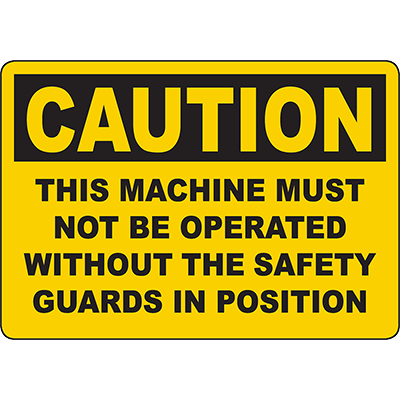 CAUTION Must Not Operate Without Safety Guards Sign