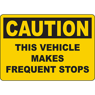 CAUTION This Vehicle Makes Frequent Stops Sign