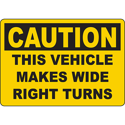 CAUTION This Vehicle Makes Wide Right Turns Sign