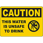 CAUTION This Water Is Unsafe To Drink Sign