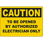 CAUTION To Be Opened By Authorized Electrician Only Sign