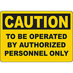 CAUTION To Be Operated By Authorized Personnel Only Sign