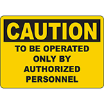 CAUTION To Be Operated Only By Authorized Personnel Sign