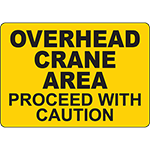 Overhead Crane Area Proceed With Caution Sign