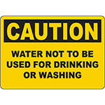 CAUTION Water Not To Be Used For Drinking Or Washing Sign