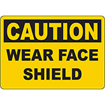 CAUTION Wear Face Shield Sign