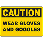 CAUTION Wear Gloves And Goggles Sign
