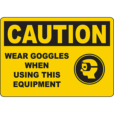 CAUTION Wear Goggles When Using This Equipment Sign
