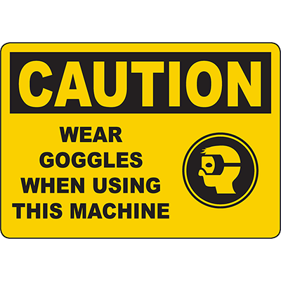 CAUTION Wear Goggles When Using This Machine Sign w/Symbol