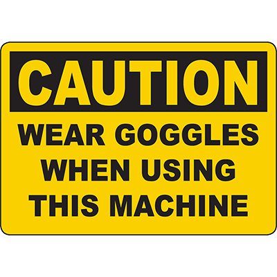 CAUTION Wear Goggles When Using This Machine Sign