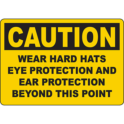 CAUTION Wear Hard Hats Eye And Ear Protection Sign