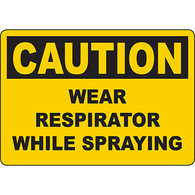CAUTION Wear Respirator While Spraying Sign