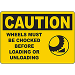CAUTION Wheels Chocked Before Loading Sign