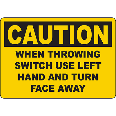 CAUTION When Throwing Switch Use Left Hand And Turn Face Away Sign