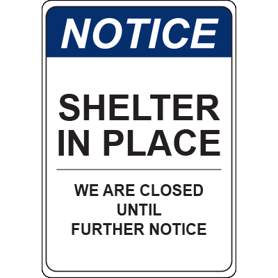 Notice Shelter in Place We Are Closed Until Further Notice Vert Sign