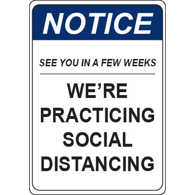 Notice See You in a Few Weeks Social Distancing Vert Sign