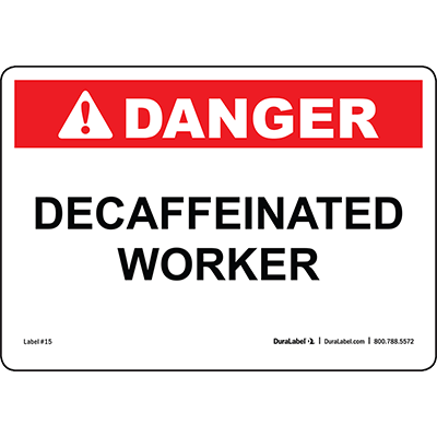 Danger Decaffeinated Worker