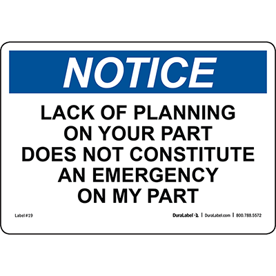 Notice Lack of Planning on Your Part...