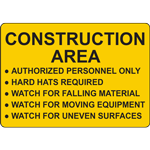 CONSTRUCTION AREA - AUTHORIZED PERSONNEL ONLY - HARD HATS REQUIRED - WATCH FOR FALLING MATERIAL - WATCH FOR MOVING EQUIPMENT - WATCH FOR UNEVEN SURFACES SIGN
