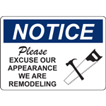 NOTICE Please EXCUSE OUR APPEARANCE WE ARE REMODELING SIGN