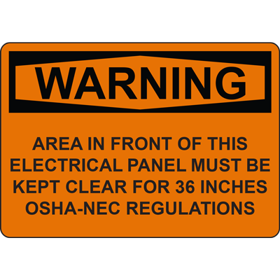 WARNING AREA IN FRONT OF THIS ELECTRICAL PANEL MUST BE KEPT CLEAR FOR 36 INCHES OSHA-NEC REGULATIONS SIGN