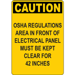 CAUTION OSHA REGULATIONS AREA IN FRONT OF ELECTRICAL PANEL MUST BE KEPT CLEAR FOR 42 INCHES SIGN