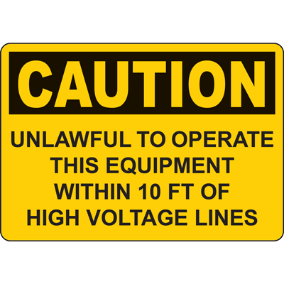 CAUTION UNLAWFUL TO OPERATE THIS EQUIPMENT WITHIN 10 FT OF HIGH VOLTAGE LINES SIGN